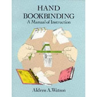 Hand Bookbinding - A Manual of Instruction by Aldren A. Watson - 97804