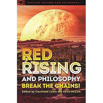 Red Rising and Philosophy by Courtland Lewis - Kevin McCain - 9780812