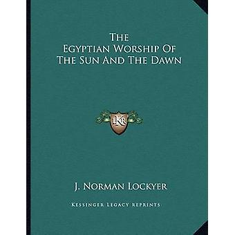 The Egyptian Worship of the Sun and the Dawn by J Norman Lockyer - 97