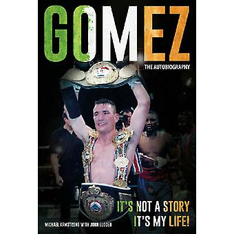 Gomez - The Autobiography by Michael Armstrong - John Ludden - 9781909