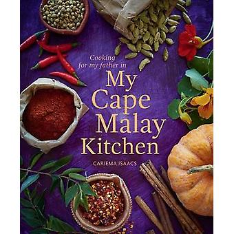 My Cape Malay Kitchen - Cooking for My Father by Cariema Isaacs - 9781