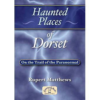 Haunted Places of Dorset by Rupert Matthews