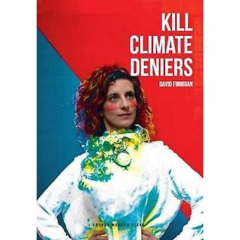 Kill Climate Deniers by David Finnigan