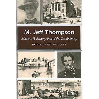 M. Jeff Thompson - Missouri's Swamp Fox of the Confederacy by Doris La