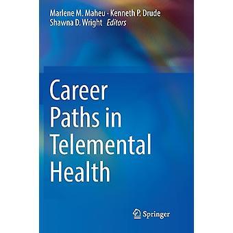 Karriärvägar i Telemental Health by redigerad av Marlene M Maheu & redigerad av Kenneth P Drude & redigerad av Shawna D Wright