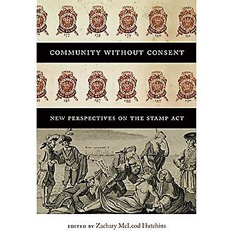 Community without Consent - New Perspectives on the Stamp Act (Re-Mapping the Transnational: A Dartmouth Series...