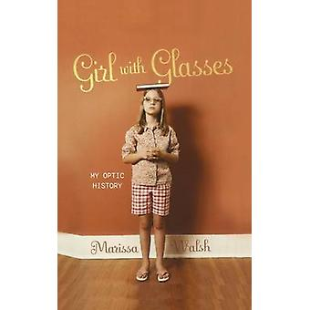 Girl with Glasses My Optic History by Walsh & Marissa
