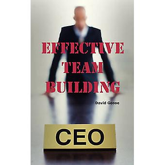 Effective Team Building Corporate Team Building Ideas Activities Games Events Exercises and Ice Breakers for Leaders and Managers. by Goose & David