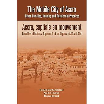 The Mobile City of Accra. Urban Families Housing and Residential Practices by ArdayfioSchandorf & Elizabeth