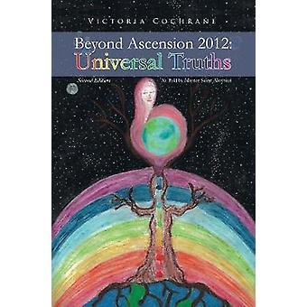 Beyond Ascension 2012 Universal Truths by Cochrane & Victoria M
