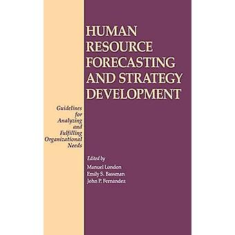 Human Resource Forecasting and Strategy Development Guidelines for Analyzing and Fulfilling Organizational Needs by London & Manuel