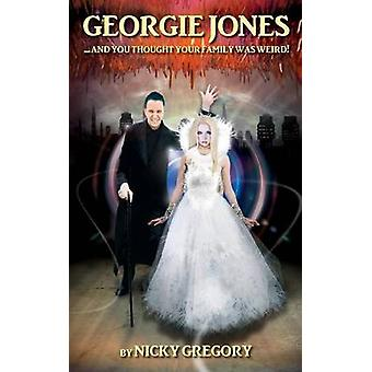 Georgie Jones ... and You Thought Your Family Was Weird by Gregory & Nicky