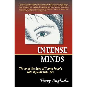 Intense Minds Through the Eyes of Young People with Bipolar Disorder Second Edition by Anglada & Tracy