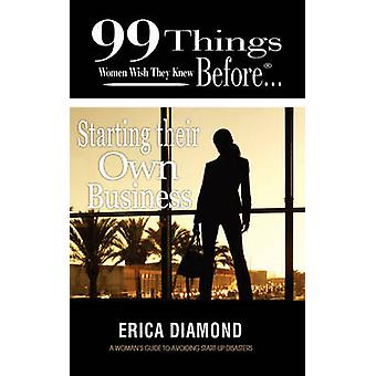 99 Things Women Wish They Knew Before Starting Their Own Business by Diamond & Erica
