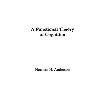 A Functional Theory of Cognition by Anderson & Norman H.