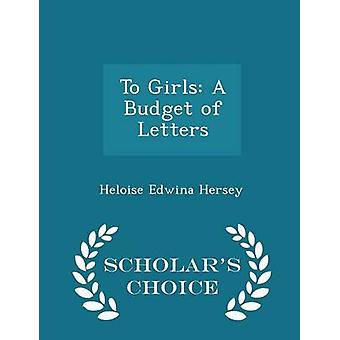 To Girls A Budget of Letters  Scholars Choice Edition by Hersey & Heloise Edwina