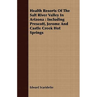 Health Resorts Of The Salt River Valley In Arizona  Including Prescott Jerome And Castle Creek Hot Springs by Scarisbrike & Edward