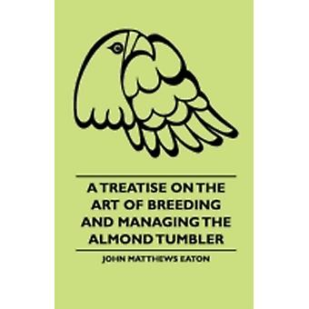 A Treatise on the Art of Breeding and Managing the Almond Tumbler by Eaton & John Matthews