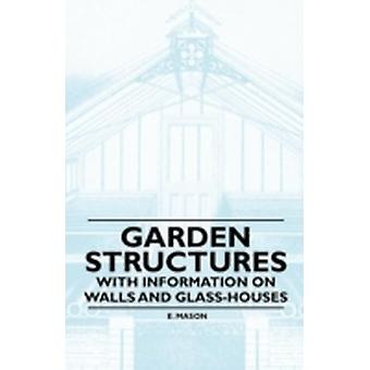 Garden Structures  With Information on Walls and Glasshouses by Mason & E.