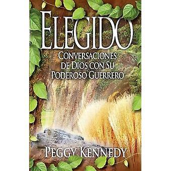 Elegido Conversaciones de Dios con Su Poderoso Guerrero by Kennedy & Peggy