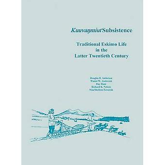 Kuuvanmiut Subsistence Traditional Eskimo Life in the Latter Twentieth Century by Anderson & Douglas B.