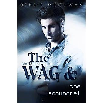 The WAG and The Scoundrel by McGowan & Debbie