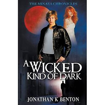 A Wicked Kind of Dark by Benton & Jonathan K.