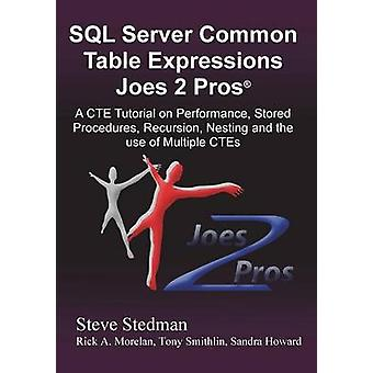 Common Table Expressions Joes 2 Pros A Solution Series Tutorial on Everything You Ever Wanted to Know about Common Table Expressions by Stedman & Steve