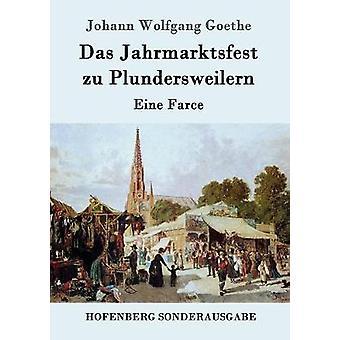 Das Jahrmarktsfest zu Plundersweilern by Goethe & Johann Wolfgang