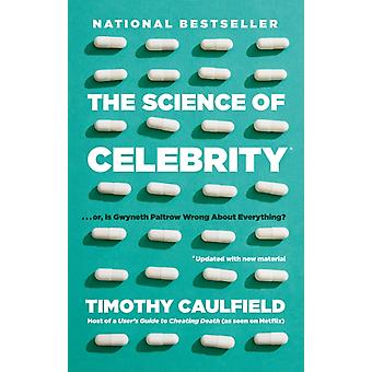 Science Of Celebrity . . . Or Is Gwyneth Paltrow Wrong About by Timothy Caulfield