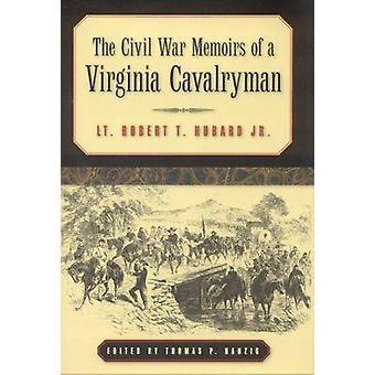 The Civil War Memoirs of a Virginia Cavalryman by Robert T. Hubard -
