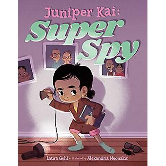 Juniper Kai - Super Spy by Laura Gehl - 9781542043328 Book