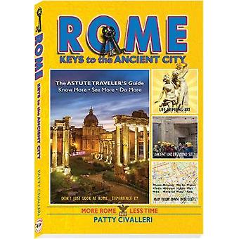Rome - Keys to the Ancient City by Patty Civalleri - Long Beach - 9781