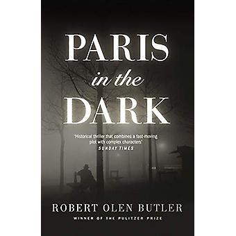 Paris In The Dark by Robert Olen Butler - 9781843448938 Book