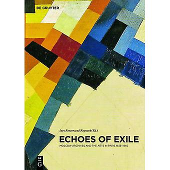 Echoes of Exile - Moscow Archives and the Arts in Paris 1933-1945 by I