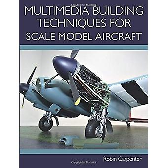 Multimedia Building Techniques for Scale Model Aircraft by Robin Carp
