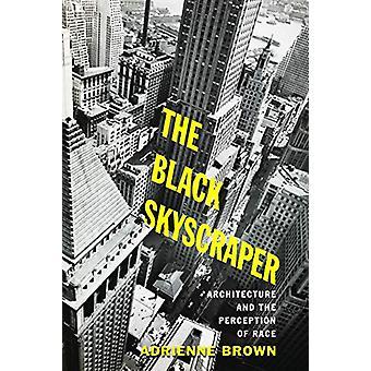 The Black Skyscraper - Architecture and the Perception of Race by Adri