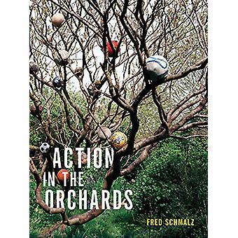 Action in the Orchards by Fred Schmalz - 9781937658984 Book
