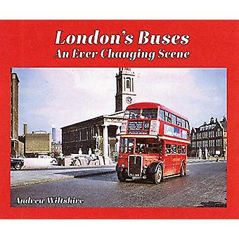 London'S Buses - An Ever-Changing Scene by Andrew Wiltshire - 97819029