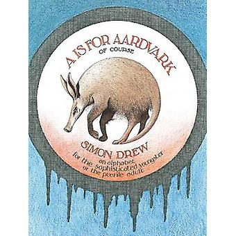 A Is for Aardvark by Simon Drew