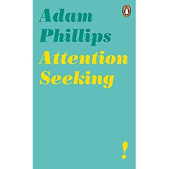 Attention Seeking by Adam Phillips - 9780241986721 Book