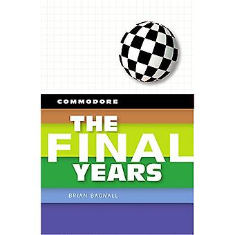 Commodore - The Final Years by Brian Bagnall - 9780994031037 Book