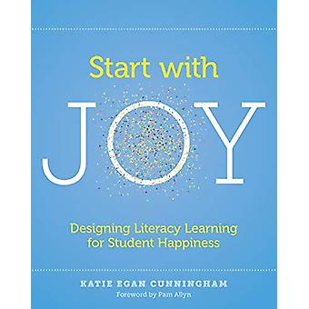 Start with Joy - Designing Literacy Learning for Student Happiness by