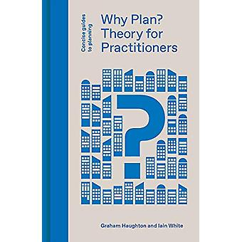 Why Plan? Planning Theory for Practitioners by Graham Houghton - 9781