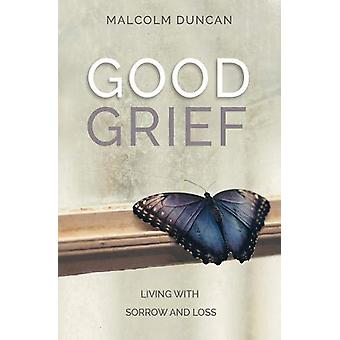Good Grief - Living with Sorrow and Loss by Reverend Malcolm Duncan -