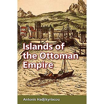 Islands of the Ottoman Empire by Antonis Hadjikyriacou - 978155876638