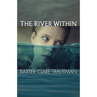 The River Within by Baxter Clare Trautman - 9781939562258 Book