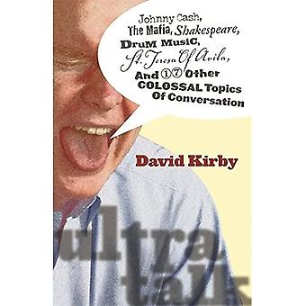 Ultra-Talk: Johnny Cash, The Mafia, Shakespeare, Drum Music, St. Teresa Of Avila, And 17 Other Colossal Topics Of Conversation
