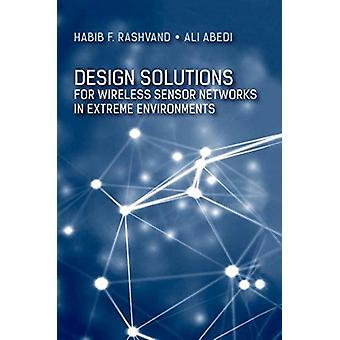 Design Solutions for Wireless Sensor Networks in Extreme Environments by Rashvand & Habib