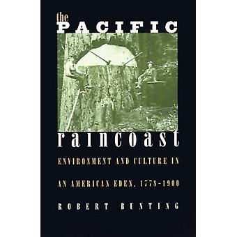 The Pacific Raincoast - Environment and Culture of an American Eden by